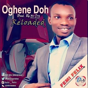 Femi Felix - Oghene Doh [MP3 and Lyrics]