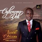 Isaac Obiova - Ogheneme Doh [MP3 and Lyrics]