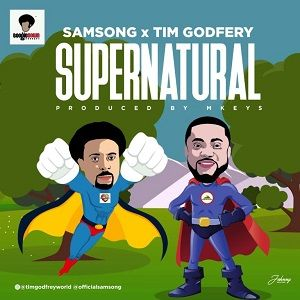 Samsong - Supernatural Ft. Tim Godfrey [MP3 and Lyrics]