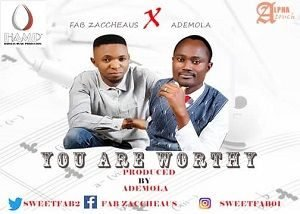 You Are Worthy Download and Lyrics | Fab Zaccheaus Ft. Ademola
