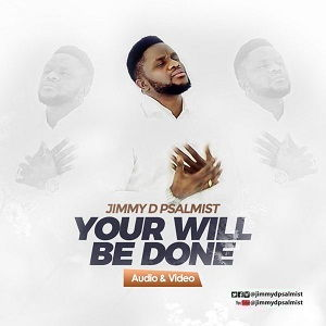 Jimmy D Psalmist - Your Will Be Done [MP3, Video and Lyrics]