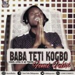 Baba Teti Kogbo Download and Lyrics | Femi Felix
