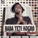 Femi Felix – Baba Teti Kogbo [MP3 and Lyrics]
