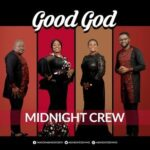 Good God Download, Video and Lyrics | Midnight Crew