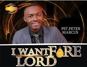 I Want Fire Lord Pst. Peter Marcus