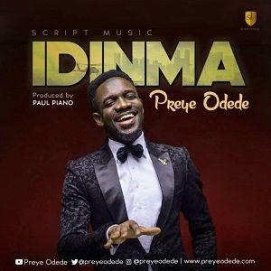 Preye Odede - Idinma [MP3, Video and Lyrics]