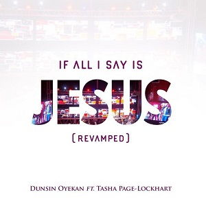 Dunsin Oyekan - If All I Say Is Jesus (revamped) [MP3 and Lyrics]