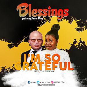 Blessings – I'm So Grateful Ft. James Okon [MP3 and Lyrics]