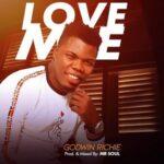 Godwin Richie - Love Me [MP3 and Lyrics]