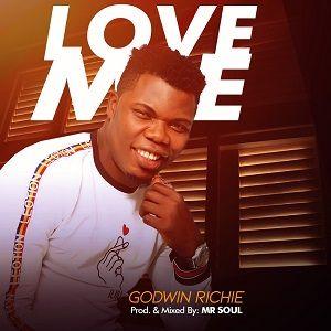 Love Me Download and Lyrics | Godwin Richie