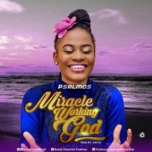 Psalmos - Miracle Working God [MP3, Video and Lyrics]