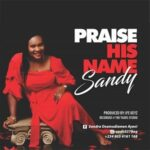 Sandy - Praise His Name [MP3 and Lyrics]