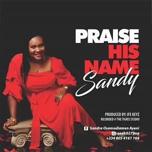 Sandy - Praise His Name [MP3 and Lyrics]