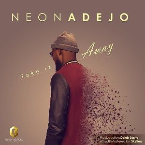 Neon Adejo - Take It Away [MP3, Video and Lyrics]