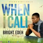 Bridght Edeh - When I Call Ft. Magpsalm [MP3 and Lyrics]