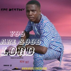 You Are Good Lord Efe Destiny