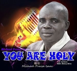 Michael Praise Isaac - You Are Holy [MP3 and Lyrics]