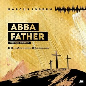 Marcus Joseph - Abba Father [MP3 and Lyrics]