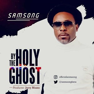 By The Holy Ghost Samsong