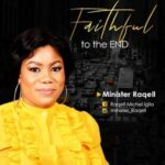 Faithful To The End Download, Video and Lyrics | Minister Raqell