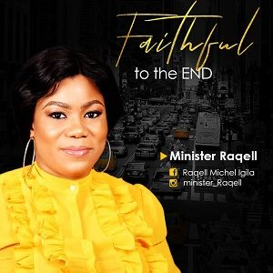 Minister Raqell - Faithful To The End [MP3, Video and Lyrics]