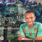 Femi Felix - Gbope Mi Ft. CAC City of God Choir [MP3 and Lyrics]