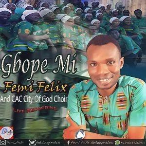 Femi Felix - Gbope Mi Ft. CAC City of God Choir [MP3 and Lyrics]