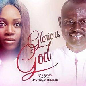 Glorious God Remix Elijah Oyelade Ft. Glowreeyah Braimah