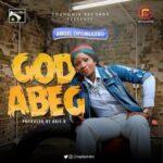 God Abeg Download and Lyrics | Angel Opomulero