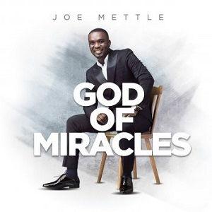 Joe Mettle - God of Miracles [Video and Lyrics]