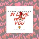 Frank Edwards - In Love With You [MP3 and Lyrics]