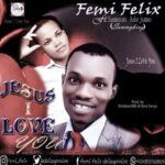 Femi Felix - Jesus I Love You Ft. Sammyking [MP3 and Lyrics]