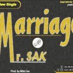 Mr. SAK - Marriage [MP3 and Lyrics]