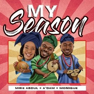 Mike Abdul - My Season Ft. Monique [MP3 and Lyrics]