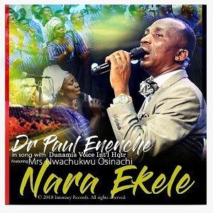 Pastor Paul Enenche - Nara Ekele [MP3, Video and Lyrics]