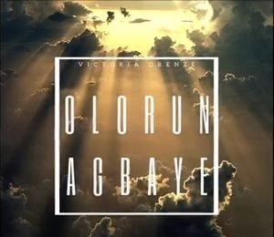 Victoria Orenze - Olorun Agbaye [Video and Lyrics]