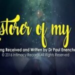 Restorer of My Life By Pastor Paul Enenche (MUSIC, VIDEO & LYRICS)