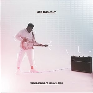 See The Light Travis Greene Ft. Jekalyn Carr