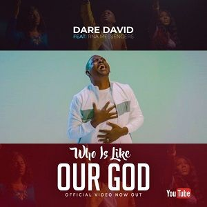 Dare David - Who Is Like Our God Ft. RNA Messengers [Video and Lyrics]