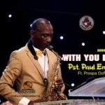 Pastor Paul Enenche - With You Lord [MP3, Video and Lyrics]