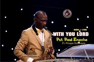 With You Lord Pastor Paul Enenche Ft. Prospa Ochimana