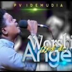 Worship With The Angels By PV Idemudia (DOWNLOAD, VIDEO & LYRICS)