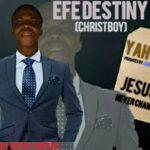 Efe Destiny - Yahweh [MP3 and Lyrics]