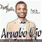 Femi Felix - Arugbo Ojo [MP3 and Lyrics]