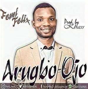 Femi Felix - Arugbo Ojo [MP3 and Lyrics]