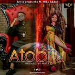 Tonia Shodunke - Atobiju Ft. Mike Abdul [MP3 and Lyrics]