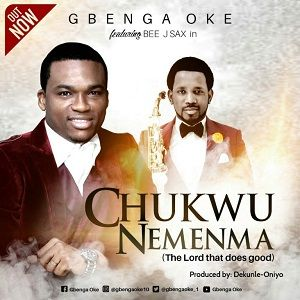 Gbenga Oke - Chukwu NeMenma Ft. BeeJay Sax [MP3, Video and Lyrics]