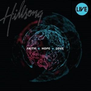 Faith, Hope Love Hillsong Worship