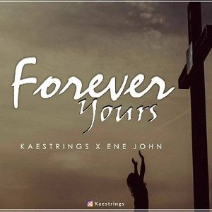 Kaestrings - Forever Yours Ft. Ene John [MP3, Video and Lyrics]