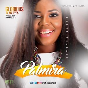 Glorious In My Eyes Palmira